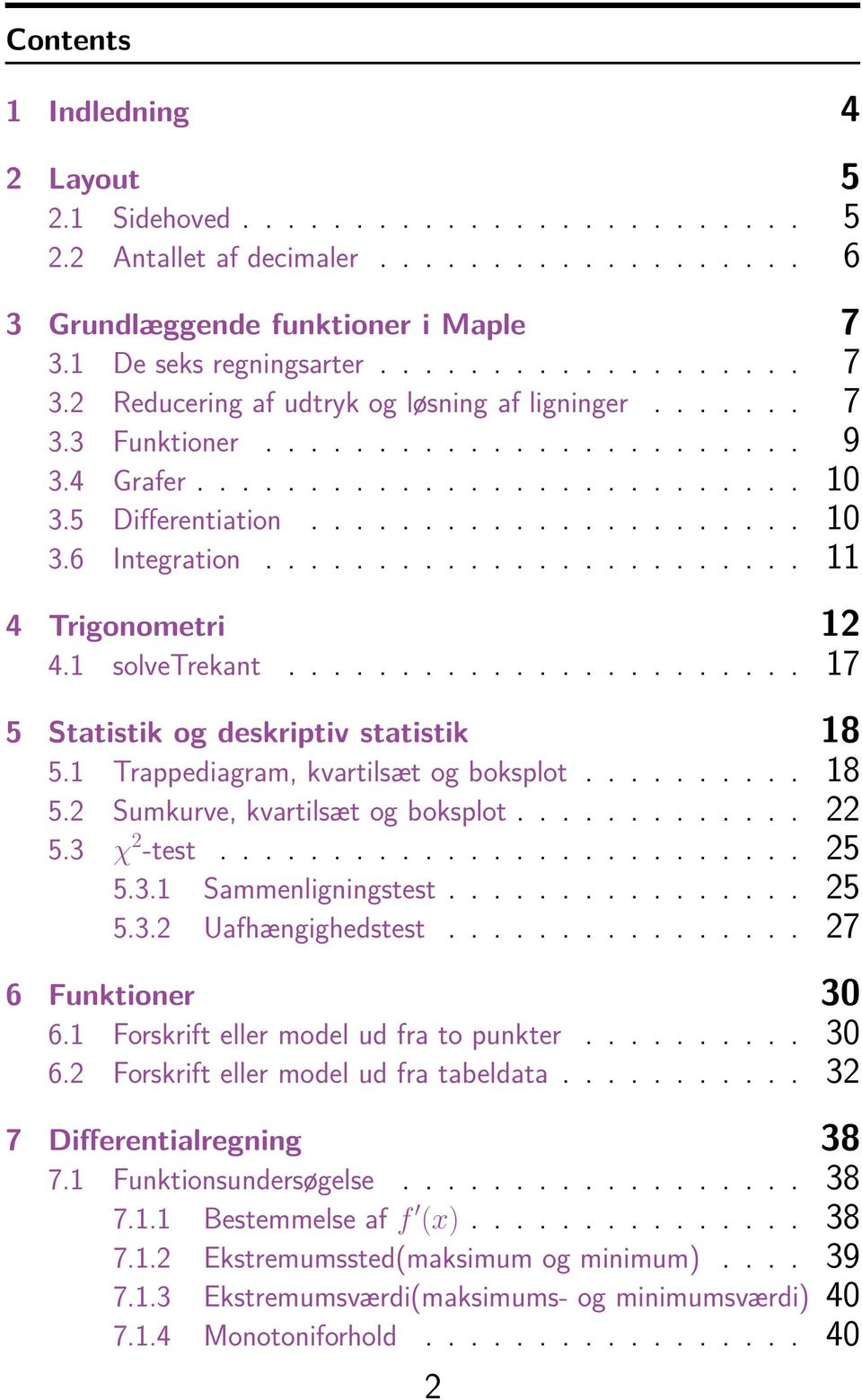 5 Differentiation...................... 10 3.6 Integration........................ 11 4 Trigonometri 12 4.1 solvetrekant....................... 17 5 Statistik og deskriptiv statistik 18 5.