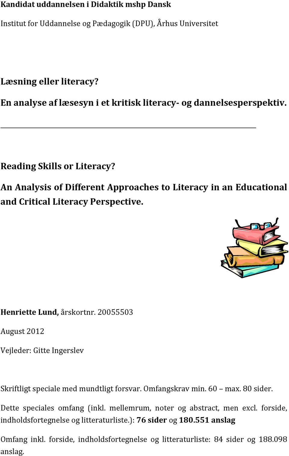 An Analysis of Different Approaches to Literacy in an Educational and Critical Literacy Perspective. Henriette Lund, årskortnr.