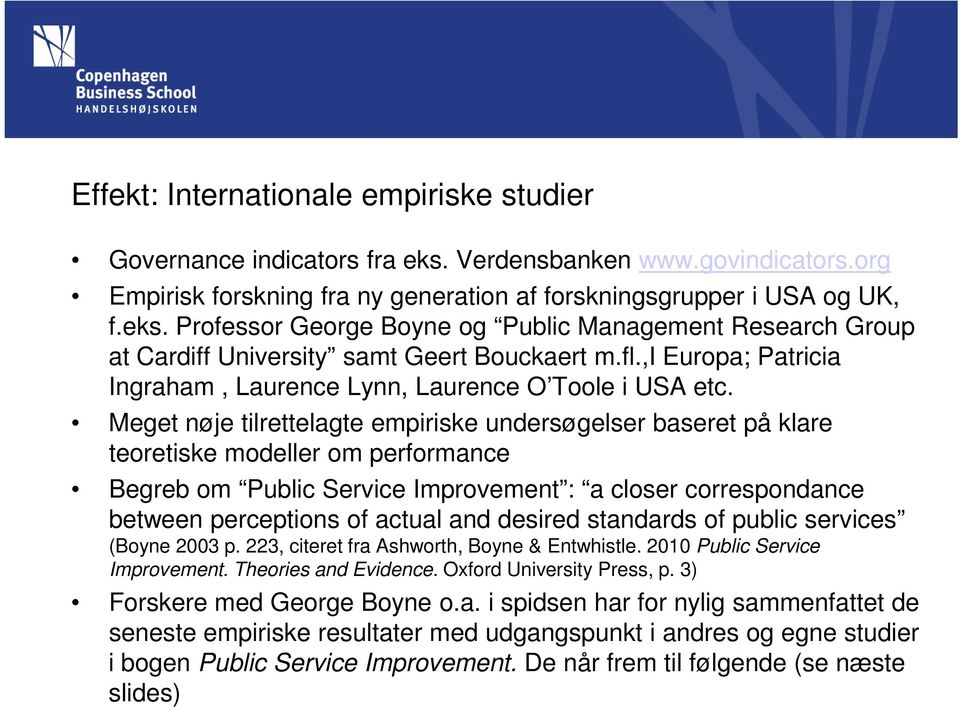 Meget nøje tilrettelagte empiriske undersøgelser baseret på klare teoretiske modeller om performance Begreb om Public Service Improvement : a closer correspondance between perceptions of actual and