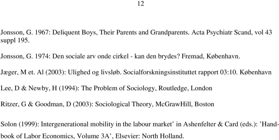 København Lee, D & Newby, H (1994): The Problem of Sociology, Routledge, London Ritzer, G & Goodman, D (2003): Sociological Theory, McGrawHill,