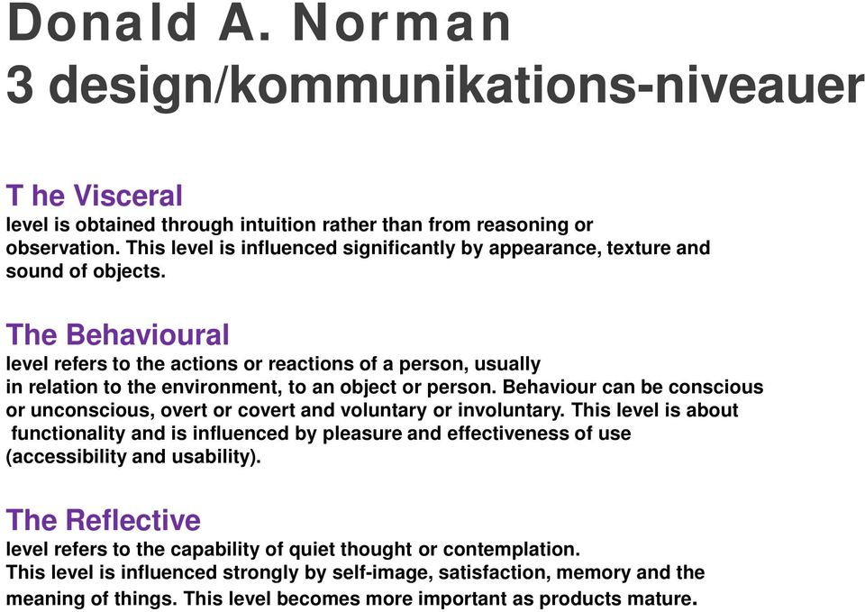 The Behavioural level refers to the actions or reactions of a person, usually in relation to the environment, to an object or person.