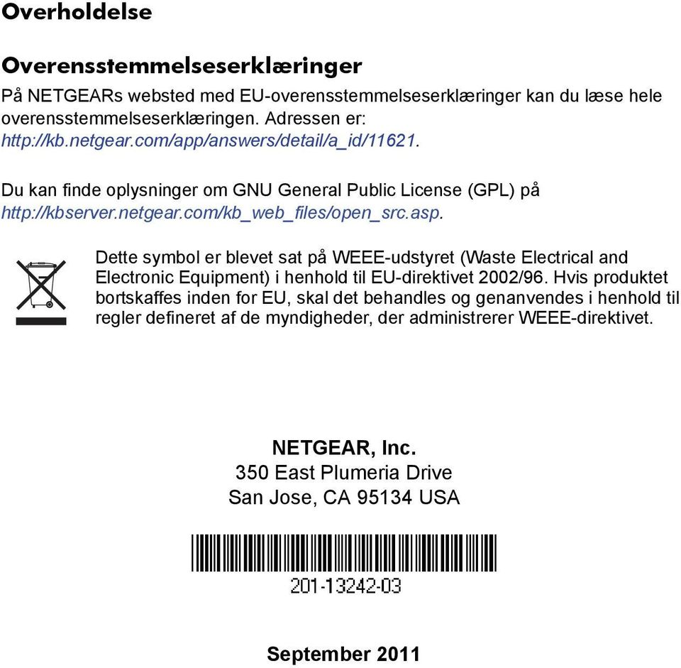 Dette symbol er blevet sat på WEEE-udstyret (Waste Electrical and Electronic Equipment) i henhold til EU-direktivet 2002/96.