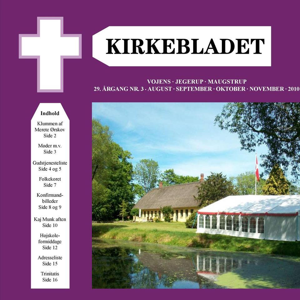 m.v. Side 3 Gudstjenesteliste Side 4 og 5 Folkekoret Side 7 Konfirmandbilleder Side