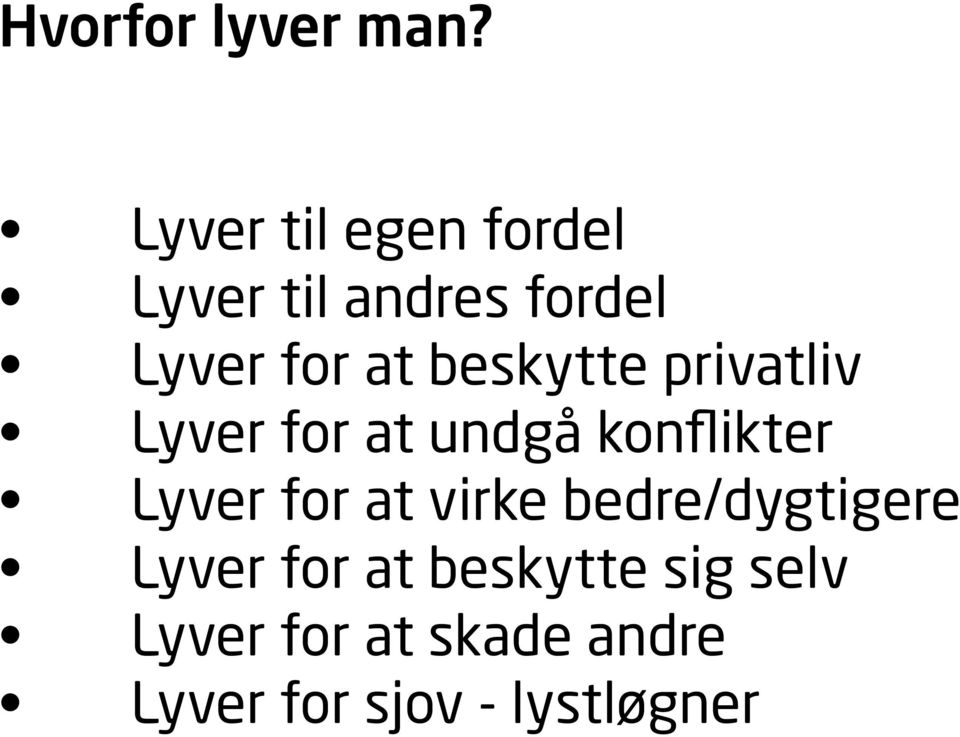 beskytte privatliv Lyver for at undgå konflikter Lyver for at