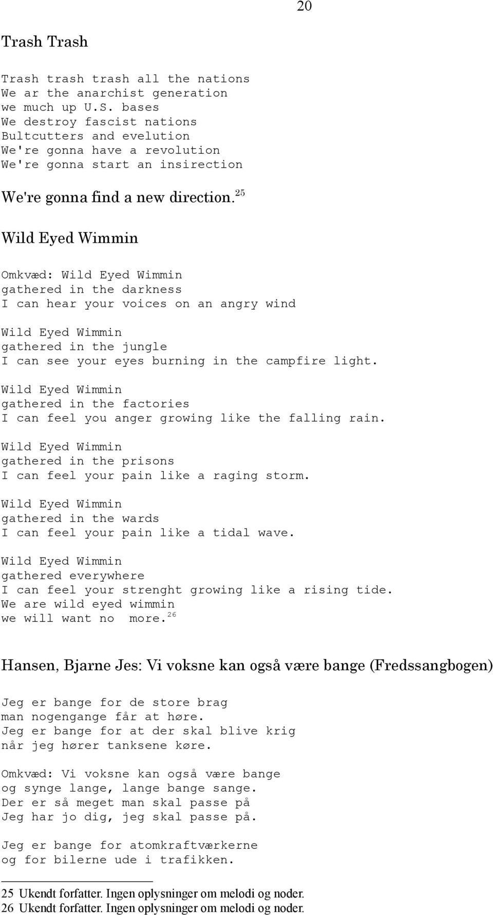 25 Wild Eyed Wimmin Omkvæd: Wild Eyed Wimmin gathered in the darkness I can hear your voices on an angry wind Wild Eyed Wimmin gathered in the jungle I can see your eyes burning in the campfire light.