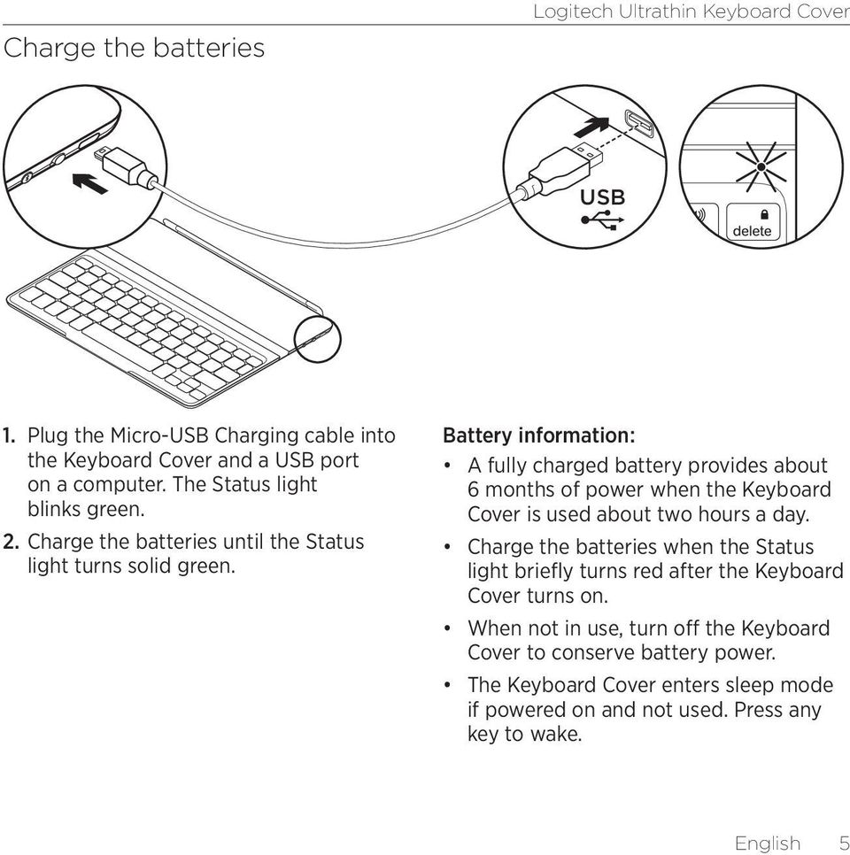 Battery information: A fully charged battery provides about 6 months of power when the Keyboard Cover is used about two hours a day.