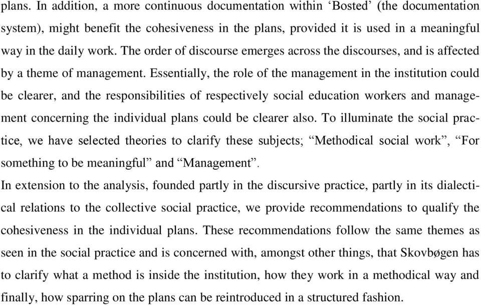 Essentially, the role of the management in the institution could be clearer, and the responsibilities of respectively social education workers and management concerning the individual plans could be