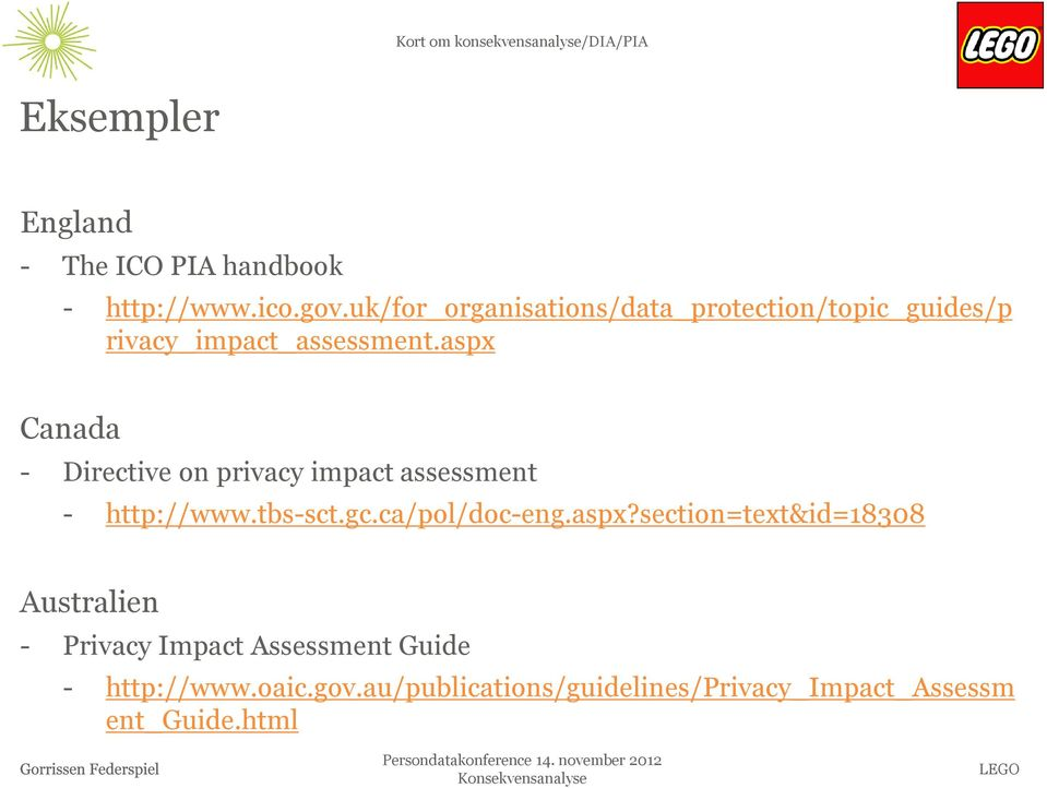 aspx Canada - Directive on privacy impact assessment - http://www.tbs-sct.gc.ca/pol/doc-eng.aspx?section=text&id=18308 Australien - Privacy Impact Assessment Guide - http://www.