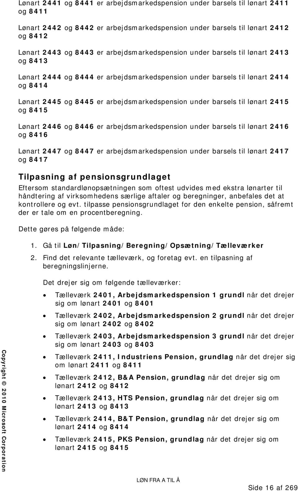 barsels til lønart 2415 og 8415 Lønart 2446 og 8446 er arbejdsmarkedspension under barsels til lønart 2416 og 8416 Lønart 2447 og 8447 er arbejdsmarkedspension under barsels til lønart 2417 og 8417