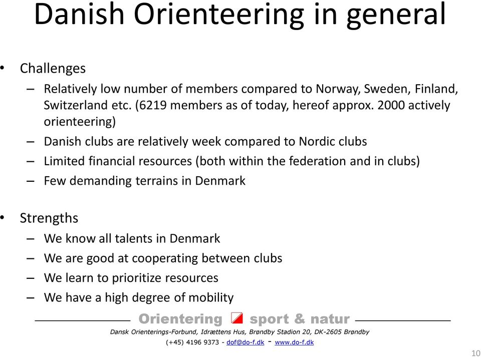 2000 actively orienteering) Danish clubs are relatively week compared to Nordic clubs Limited financial resources (both within