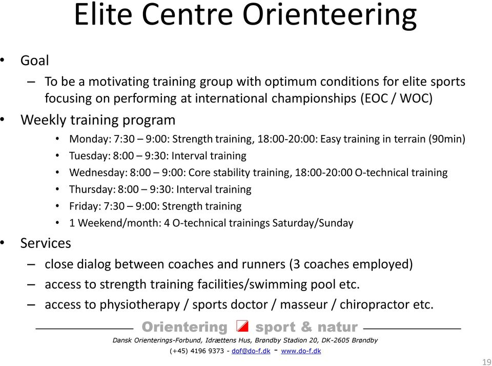 training, 18:00-20:00 O-technical training Thursday: 8:00 9:30: Interval training Friday: 7:30 9:00: Strength training 1 Weekend/month: 4 O-technical trainings Saturday/Sunday