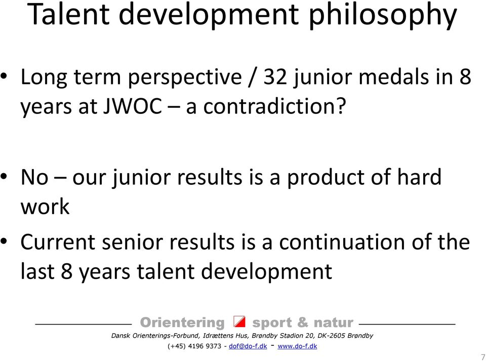 No our junior results is a product of hard work Current