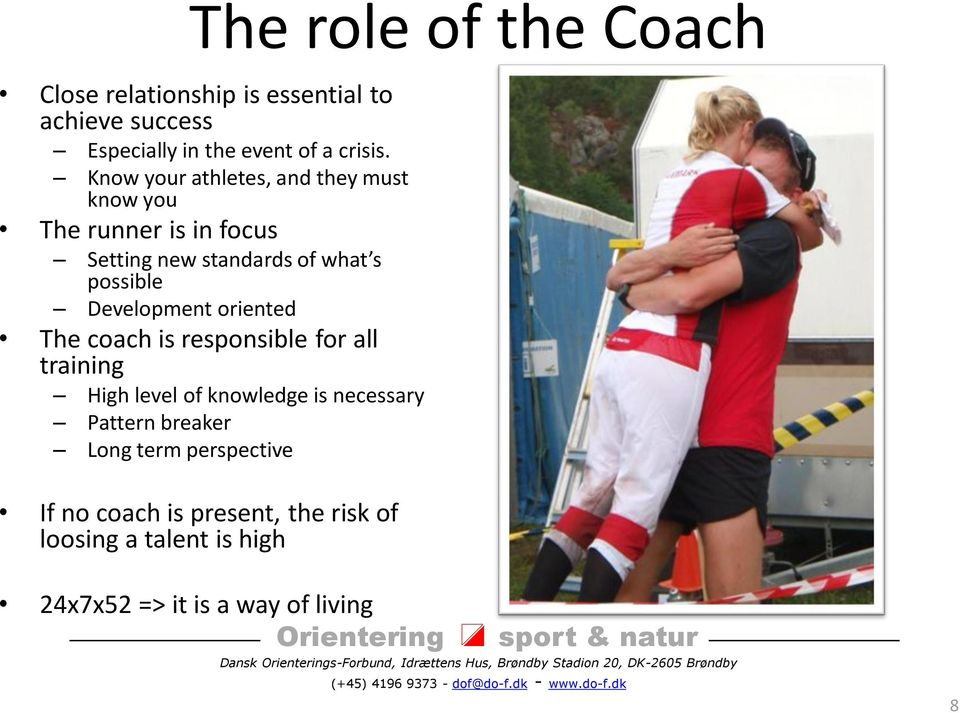 Development oriented The coach is responsible for all training High level of knowledge is necessary Pattern