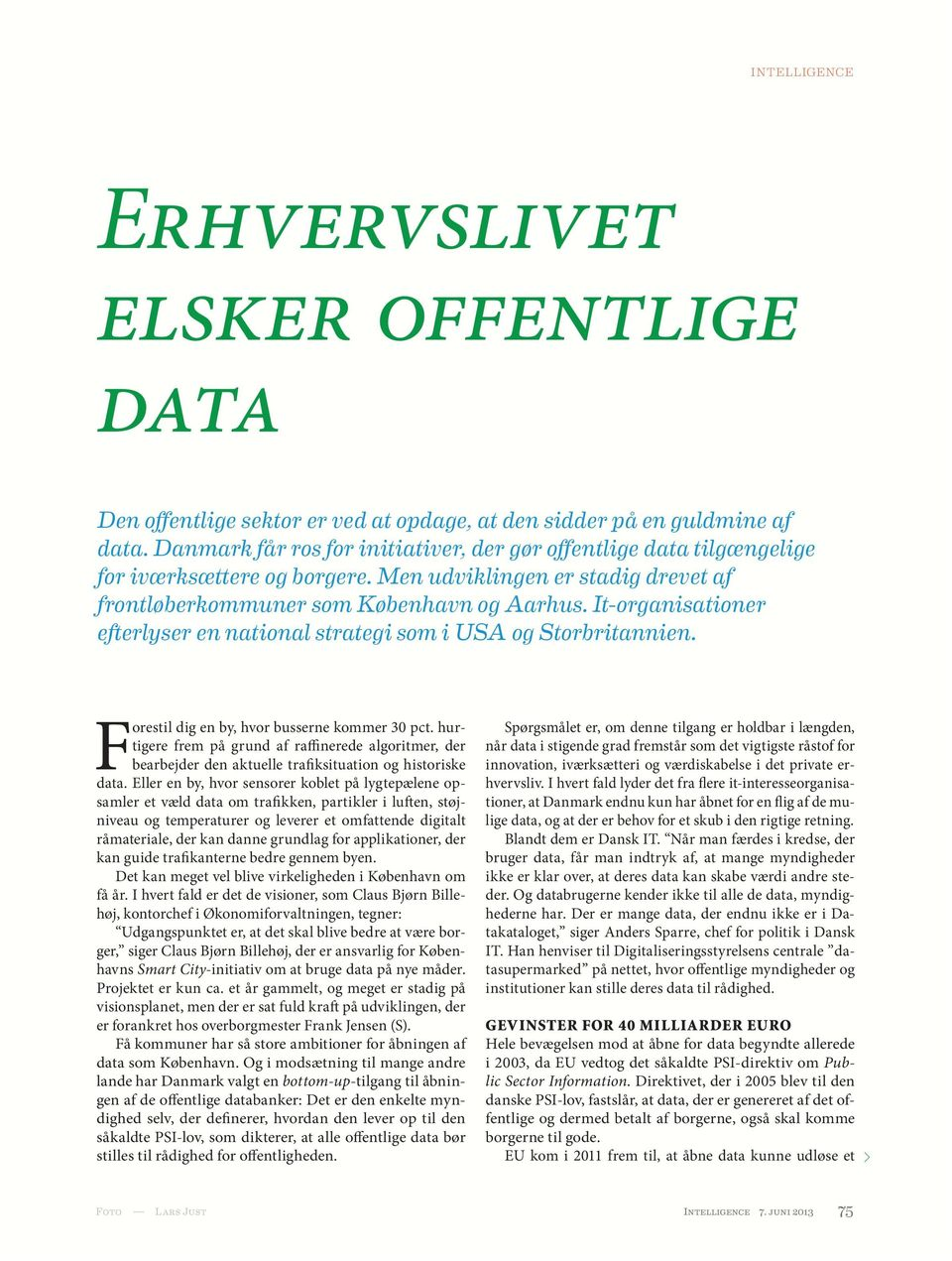 It-organisationer efterlyser en national strategi som i USA og Storbritannien. Forestil dig en by, hvor busserne kommer 30 pct.