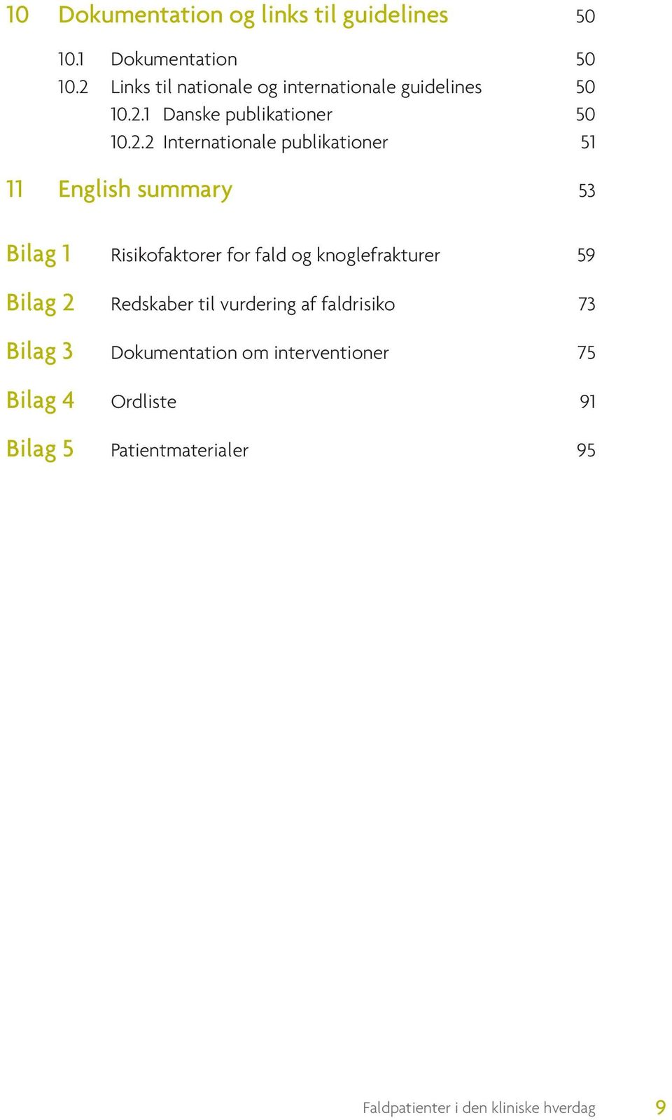 Internationale publikationer 51 11 English summary 53 Bilag 1 Risikofaktorer for fald og