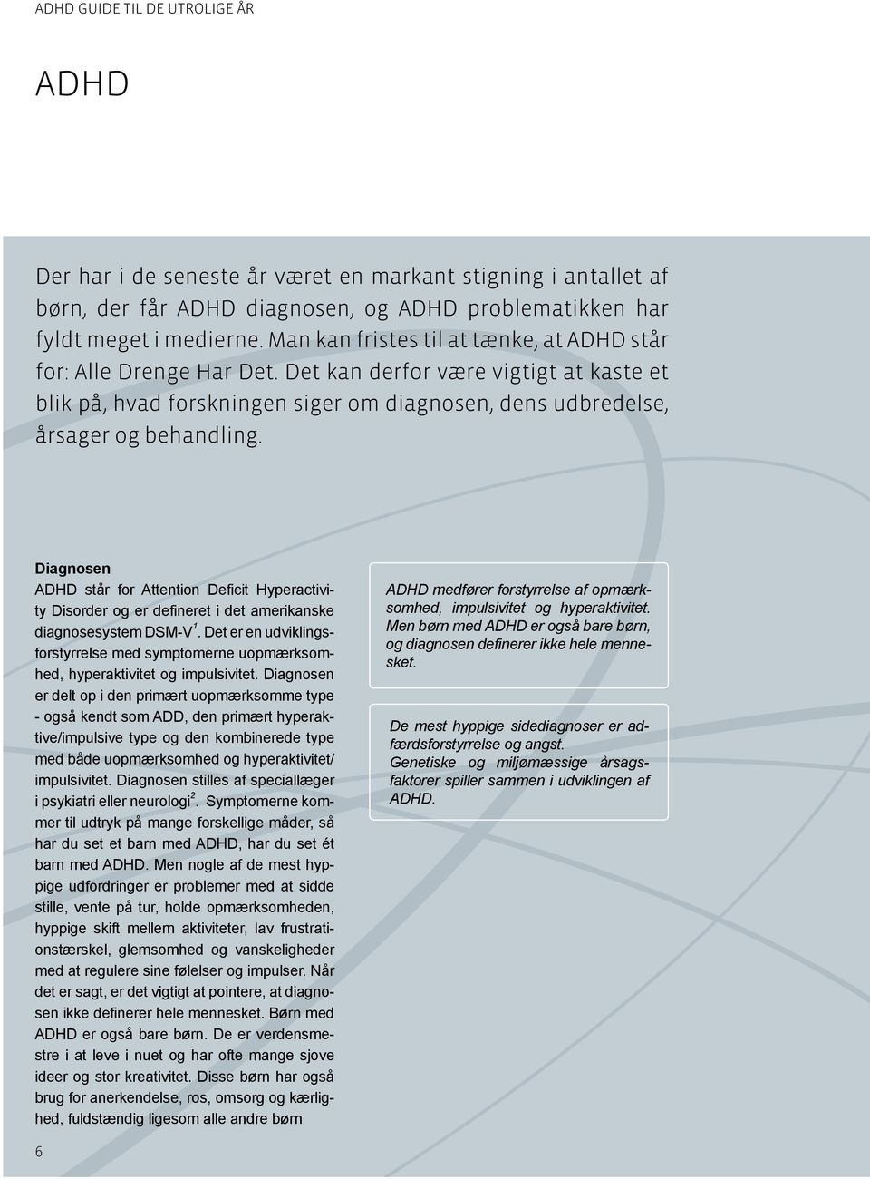 Diagnosen ADHD står for Attention Deficit Hyperactivity Disorder og er defineret i det amerikanske diagnosesystem DSM-V 1.