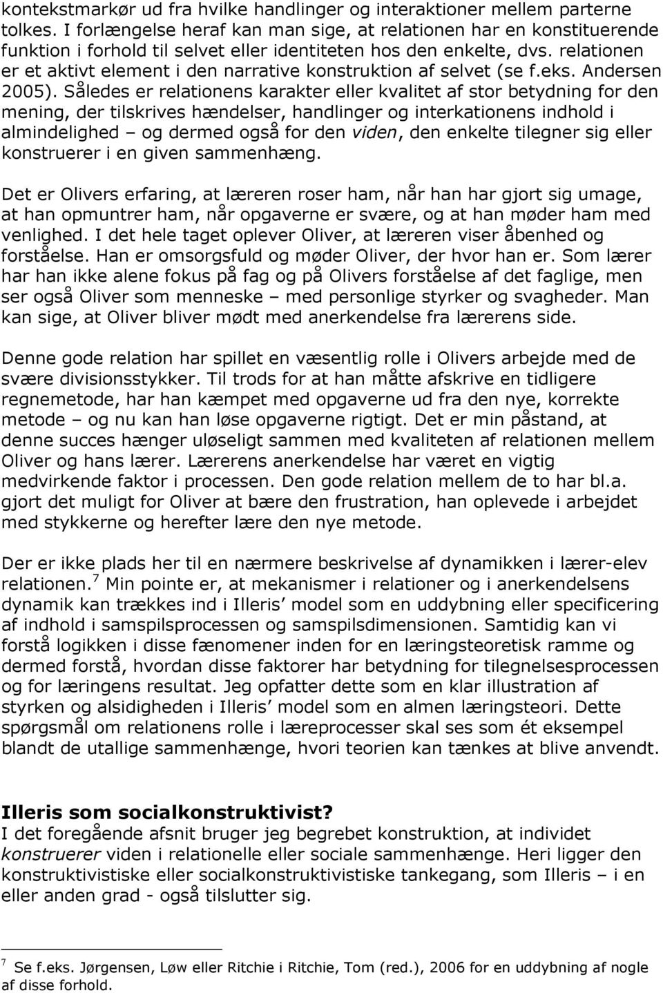relationen er et aktivt element i den narrative konstruktion af selvet (se f.eks. Andersen 2005).