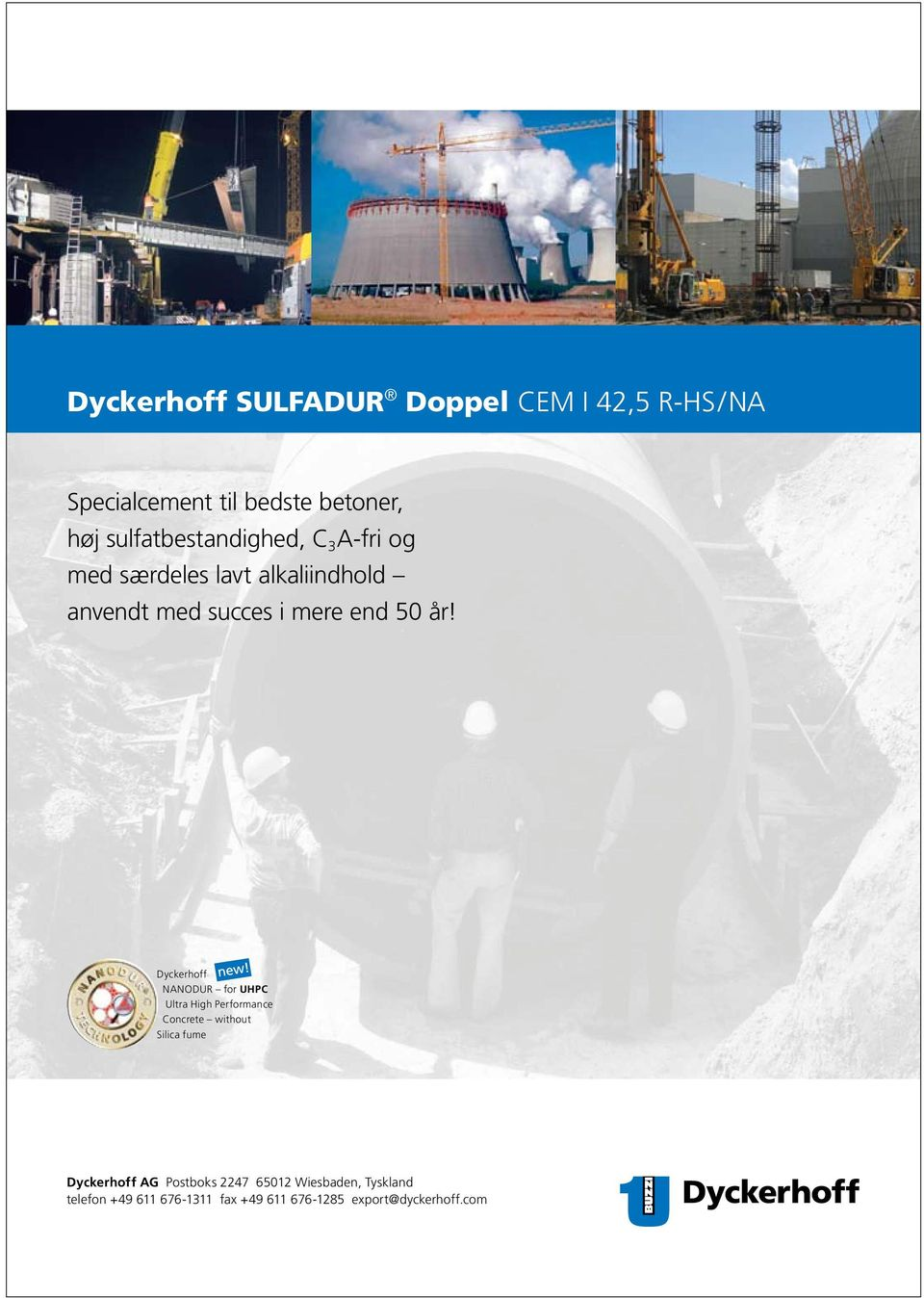 Dyckerhoff NANODUR for UHPC Ultra High Performance Concrete without Silica fume Dyckerhoff AG Postboks