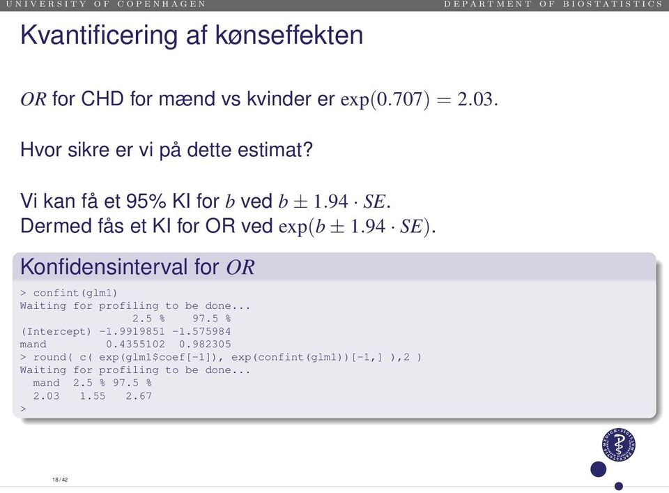 Konfidensinterval for OR > confint(glm1) Waiting for profiling to be done... 2.5 % 97.5 % (Intercept) -1.9919851-1.