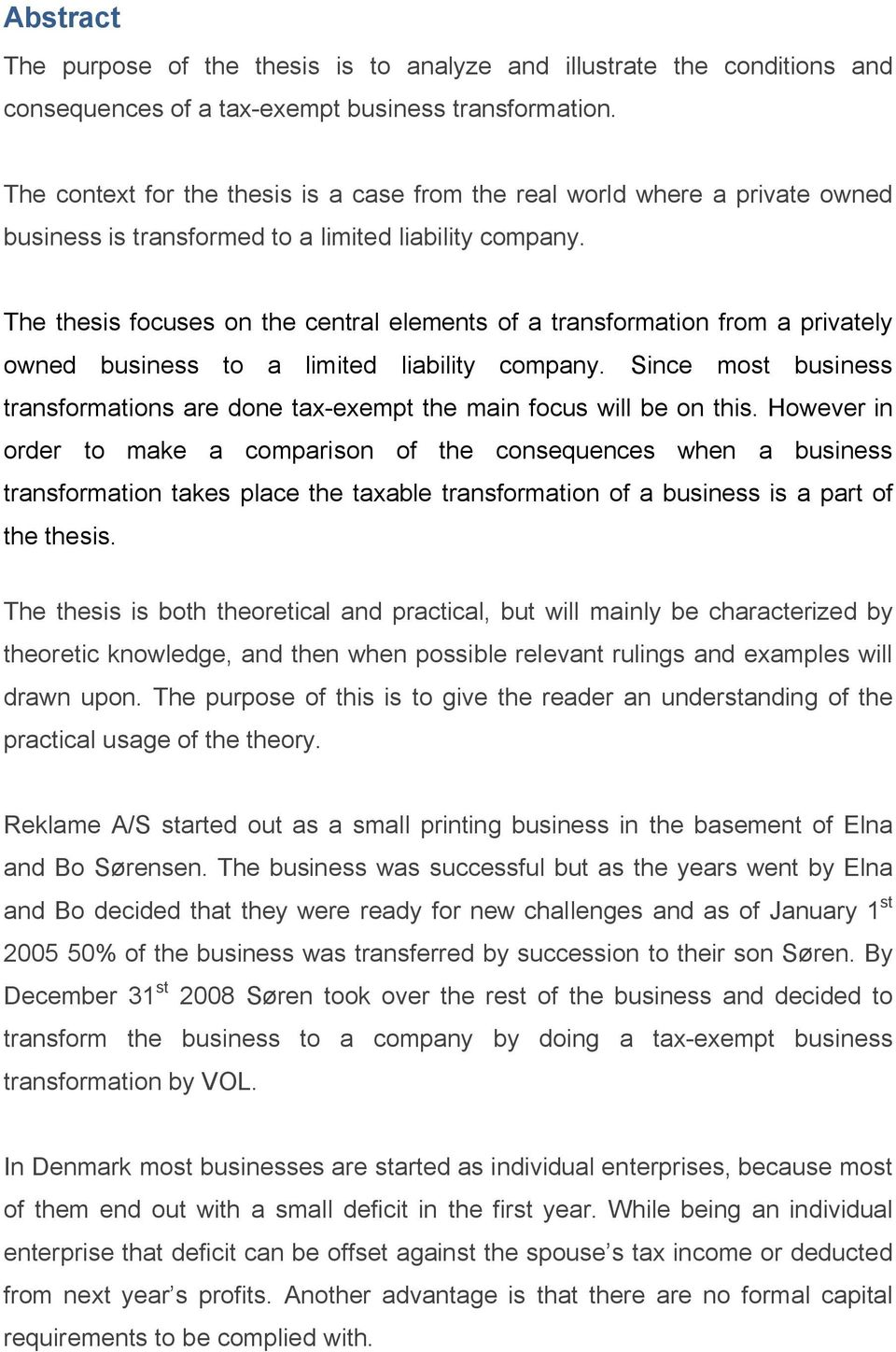 The thesis focuses on the central elements of a transformation from a privately owned business to a limited liability company.