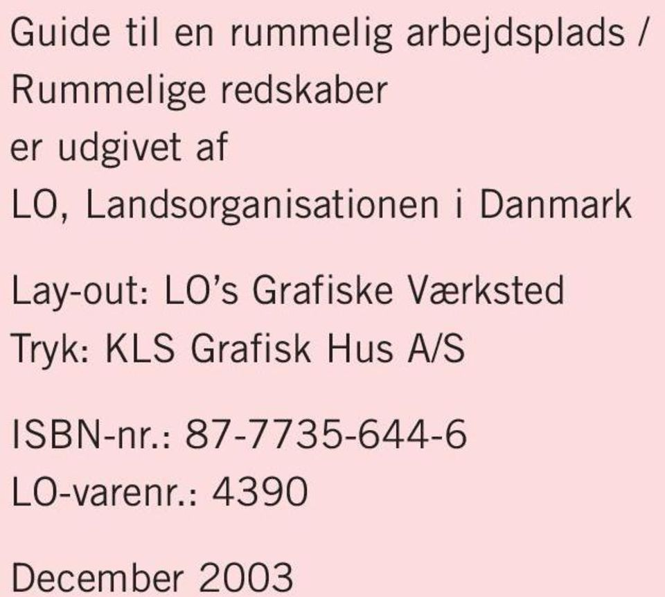 Danmark Lay-out: LO s Grafiske Værksted Tryk: KLS
