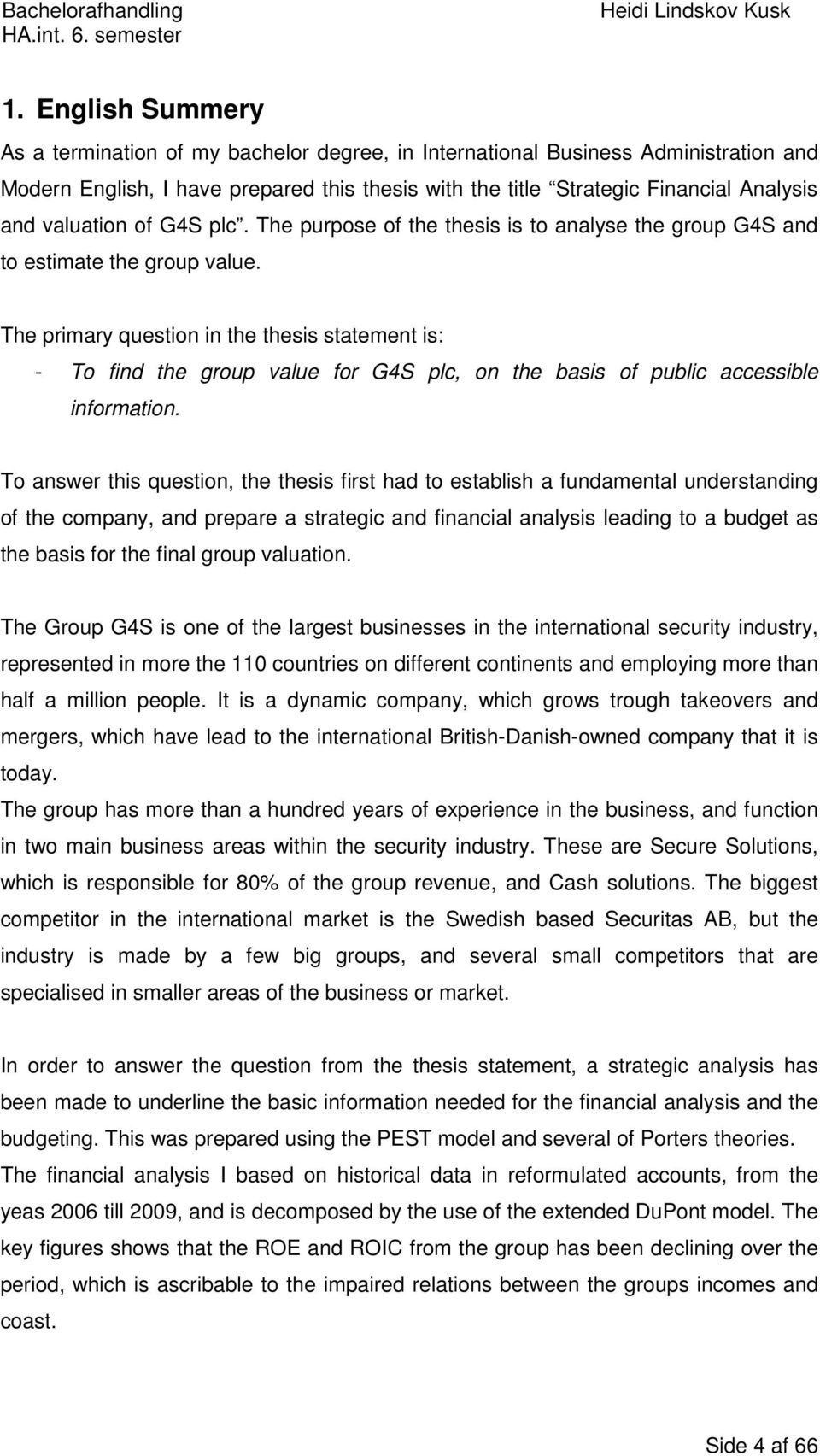 The primary question in the thesis statement is: - To find the group value for G4S plc, on the basis of public accessible information.