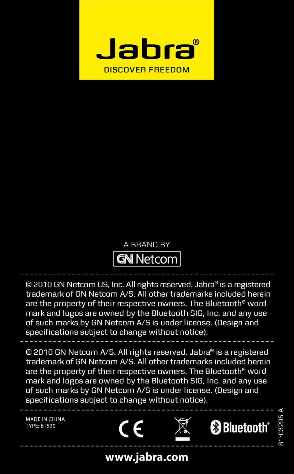2010 GN Netcom A/S. All rights reserved. Jabra is a registered trademark of GN Netcom A/S. All other trademarks included herein are the property of their respective owners.