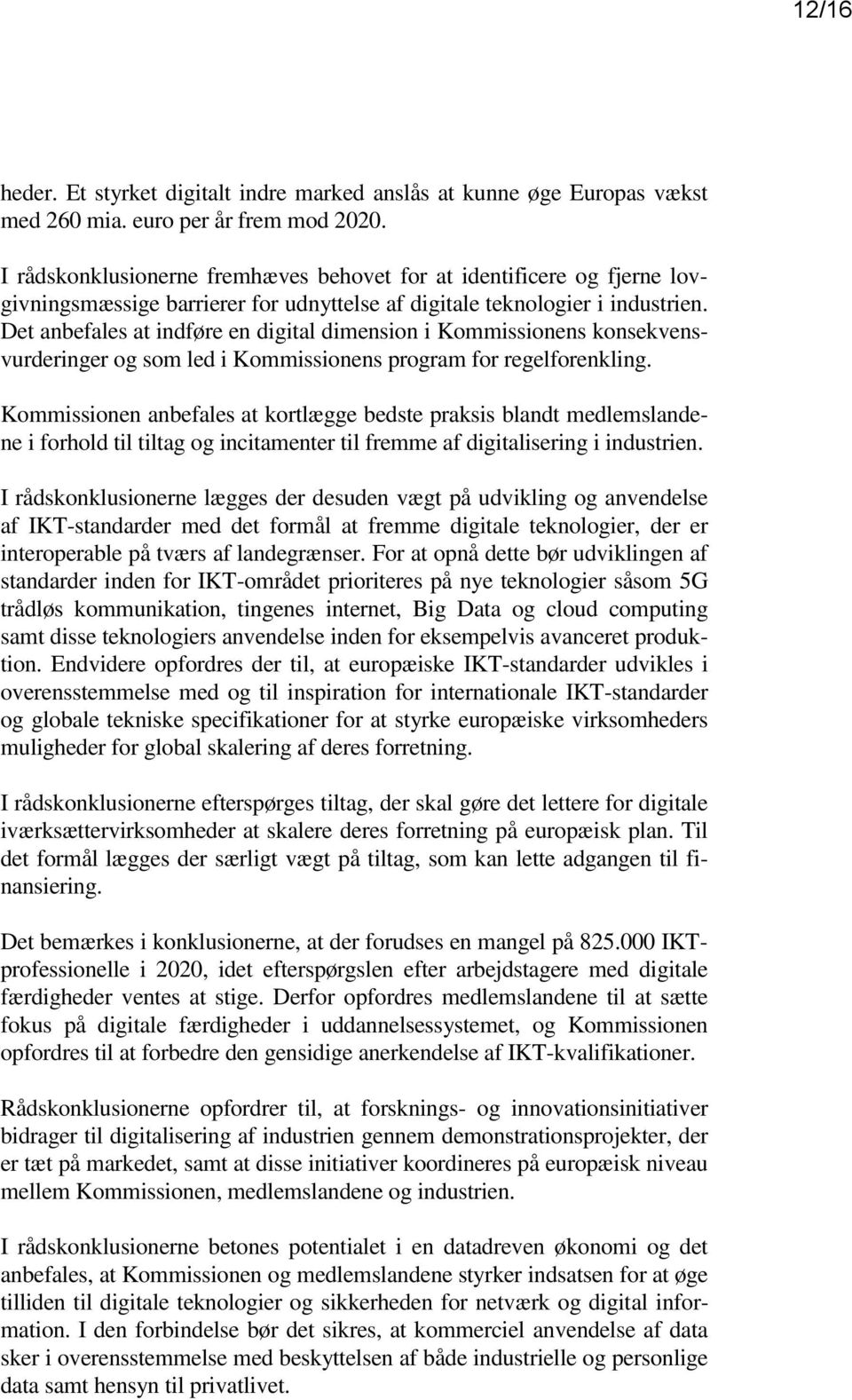 Det anbefales at indføre en digital dimension i Kommissionens konsekvensvurderinger og som led i Kommissionens program for regelforenkling.