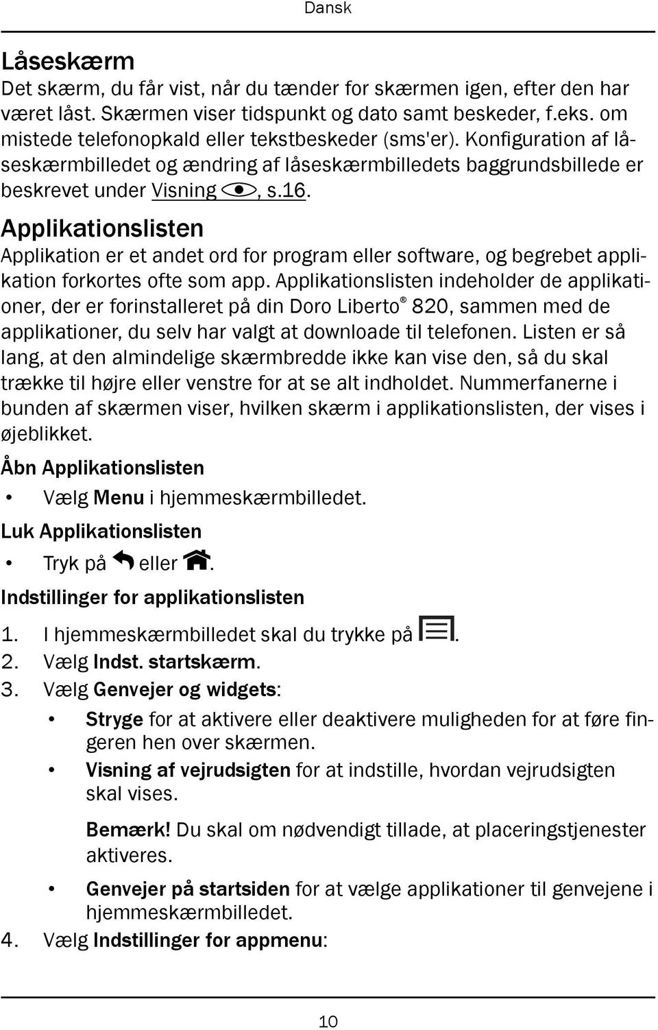Applikationslisten Applikation er et andet ord for program eller software, og begrebet applikation forkortes ofte som app.