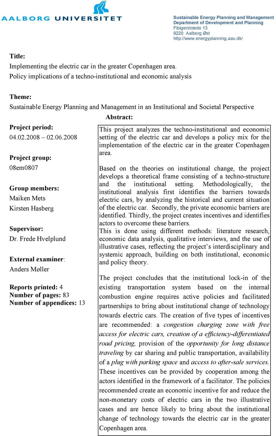 Policy implications of a techno-institutional and economic analysis Theme: Sustainable Energy Planning and Management in an Institutional and Societal Perspective Project period: 04.02.2008 02.06.