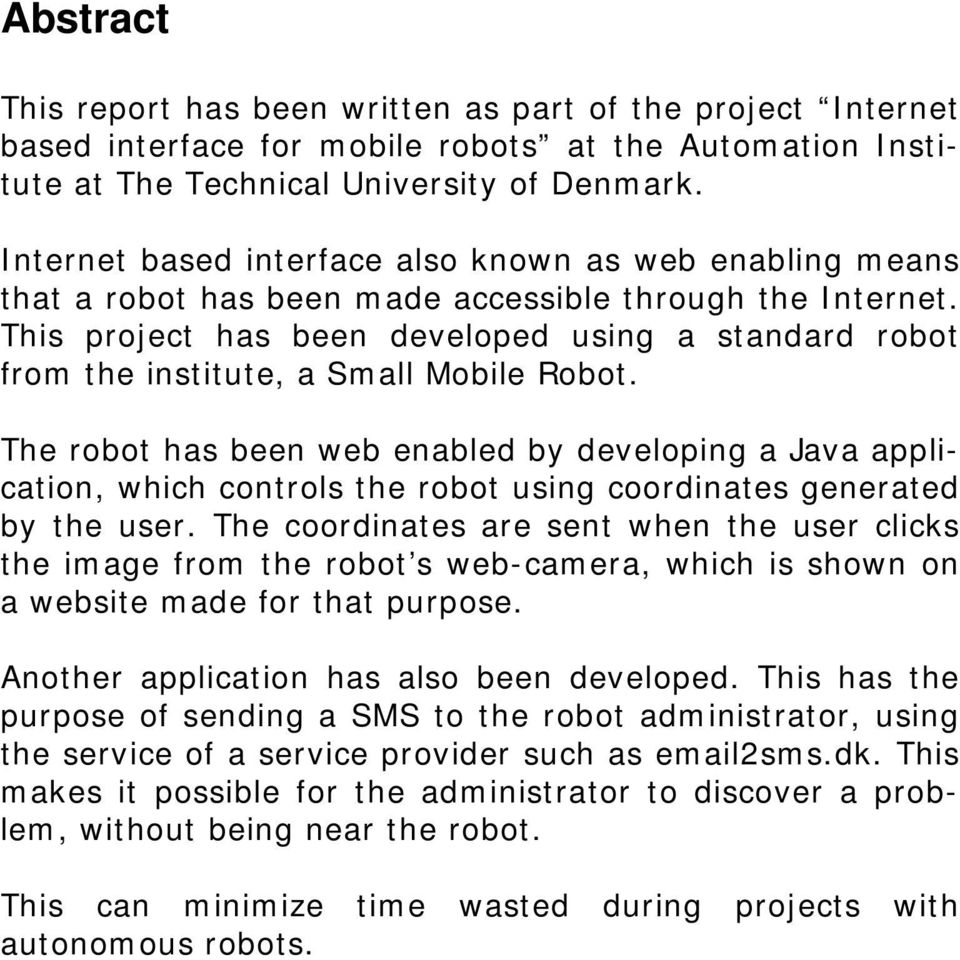 This project has been developed using a standard robot from the institute, a Small Mobile Robot.