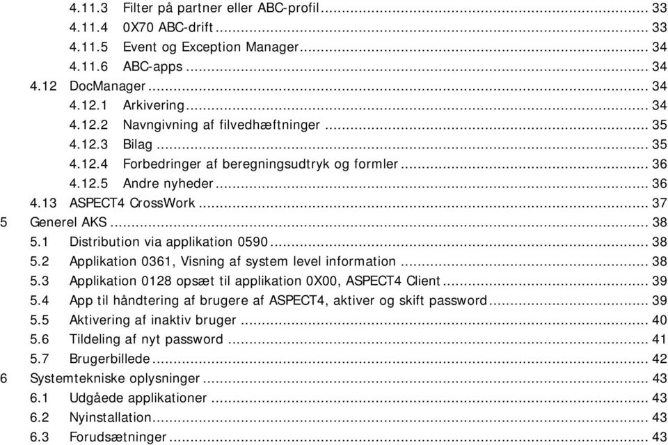 .. 38 5.2 Applikation 0361, Visning af system level information... 38 5.3 Applikation 0128 opsæt til applikation 0X00, ASPECT4 Client... 39 5.