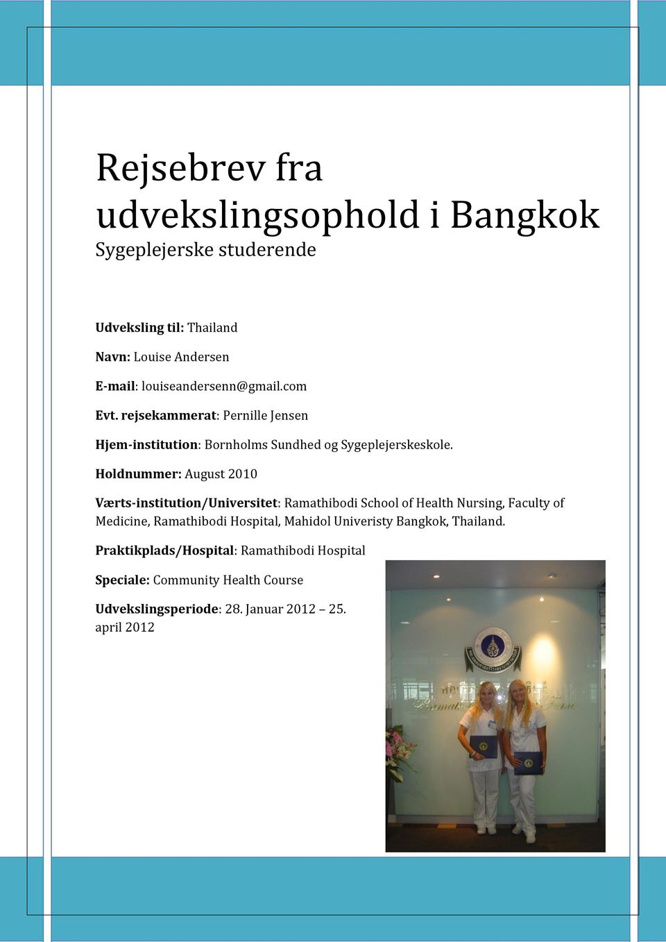 Holdnummer: August 2010 Værts-institution/Universitet: Ramathibodi School of Health Nursing, Faculty of Medicine, Ramathibodi Hospital,