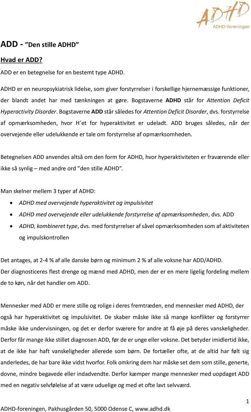 Bogstaverne ADHD står for Attention Deficit Hyperactivity Disorder. Bogstaverne ADD står således for Attention Deficit Disorder, dvs.