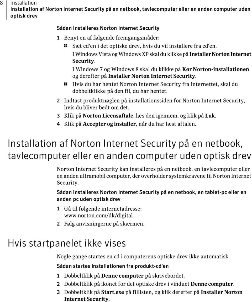 I Windows 7 og Windows 8 skal du klikke på Kør Norton-installationen og derefter på Installer Norton Internet Security.