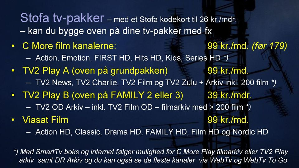TV2 Film OD filmarkiv med > 200 film *) Viasat Film 99 kr./md.