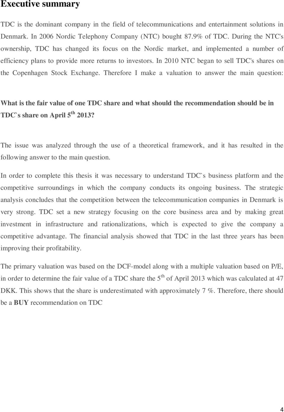 In 2010 NTC began to sell TDC's shares on the Copenhagen Stock Exchange.