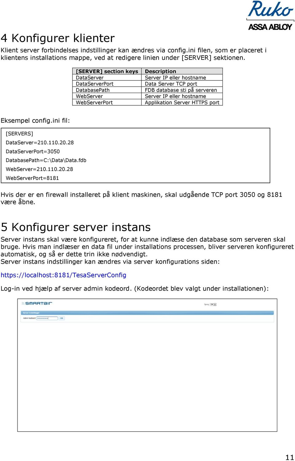 Applikation Server HTTPS port Eksempel config.ini fil: [SERVERS] DataServer=210.110.20.