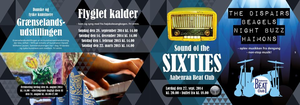 00 Søndag den 14. december 2014 kl. 14.00 Søndag den 1. februar 2015 kl. 14.00 Søndag den 22. marts 2015 kl. 14.00 Sound of the SIXTIES Aabenraa Beat Club The Dispairs Beagels Night Buzz Haimons - oplev musikken fra dengang - non-stop musik!