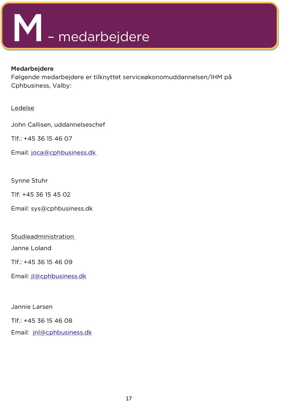 : +45 36 15 46 07 Email: joca@cphbusiness.dk Synne Stuhr Tlf: +45 36 15 45 02 Email: sys@cphbusiness.