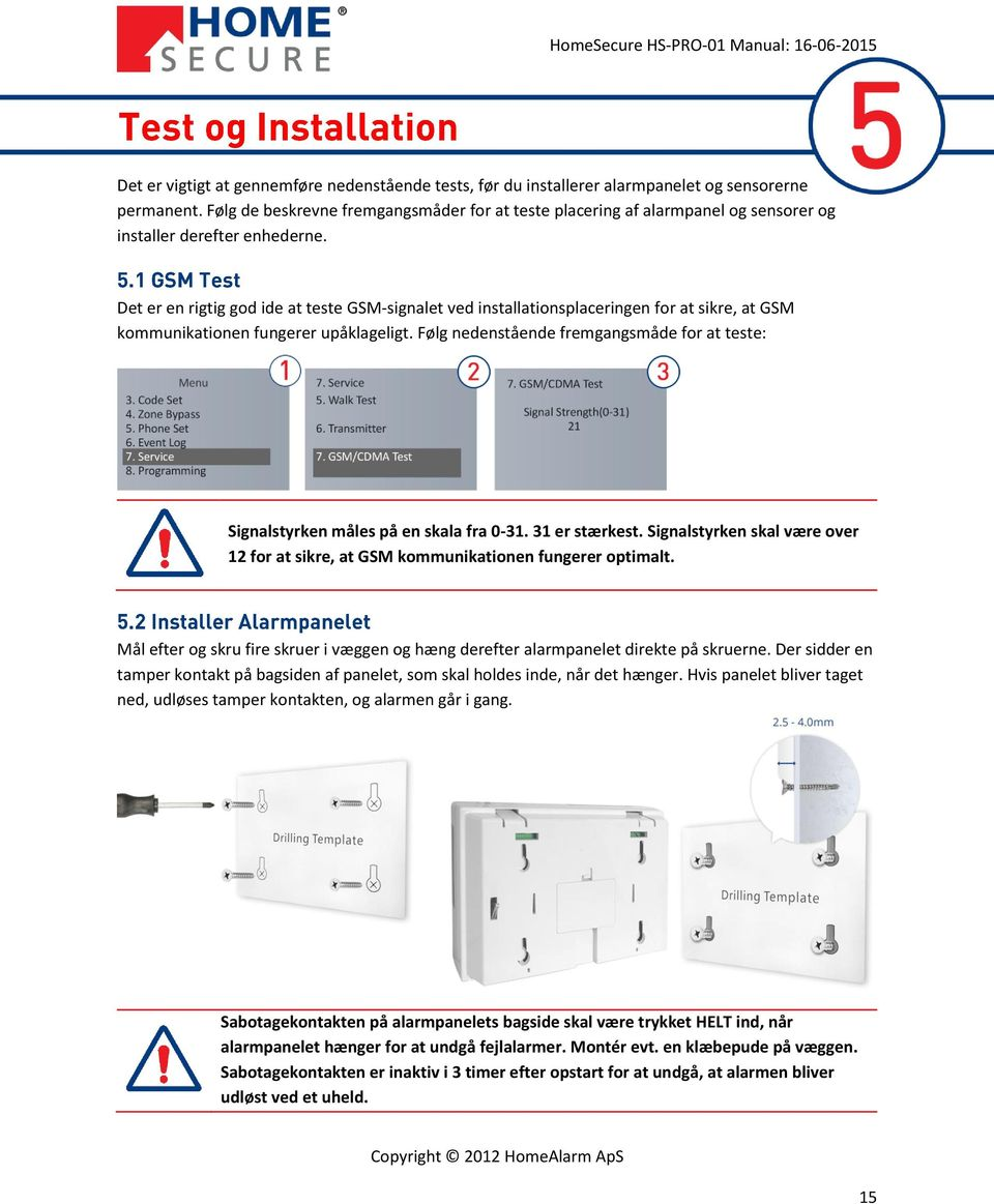 Det er en rigtig god ide at teste GSM-signalet ved installationsplaceringen for at sikre, at GSM kommunikationen fungerer upåklageligt.