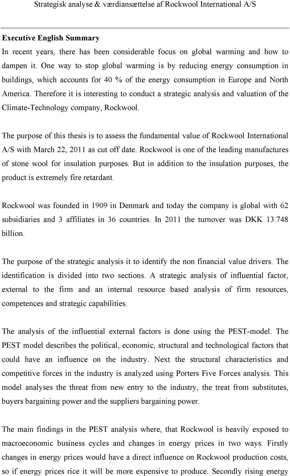 Therefore it is interesting to conduct a strategic analysis and valuation of the Climate-Technology company, Rockwool.