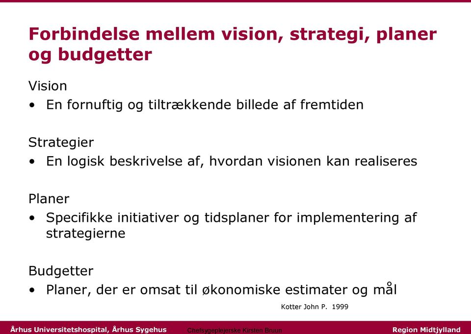 visionen kan realiseres Planer Specifikke initiativer og tidsplaner for