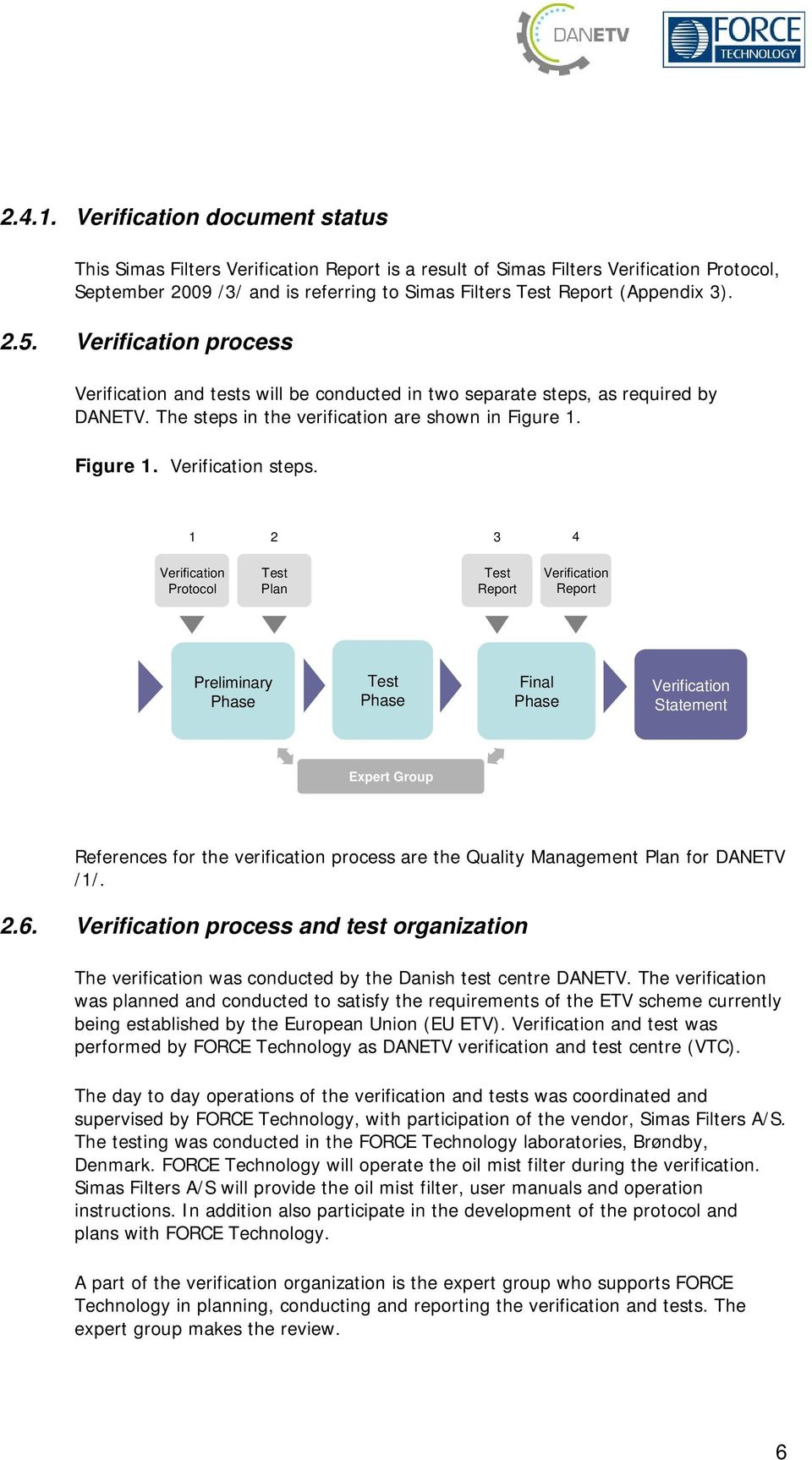 2.5. Verification process Verification and tests will be conducted in two separate steps, as required by DANETV. The steps in the verification are shown in Figure 1. Figure 1. Verification steps.