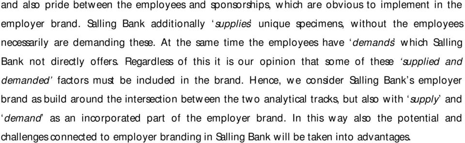 At the same time the employees have demands which Salling Bank not directly offers.