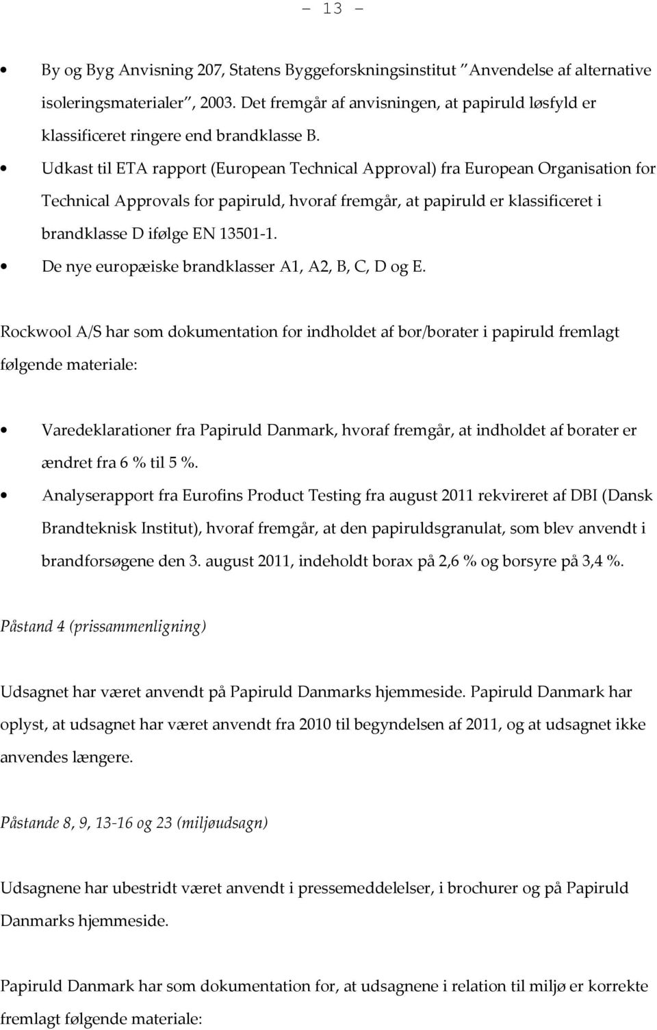 Udkast til ETA rapport (European Technical Approval) fra European Organisation for Technical Approvals for papiruld, hvoraf fremgår, at papiruld er klassificeret i brandklasse D ifølge EN 13501-1.