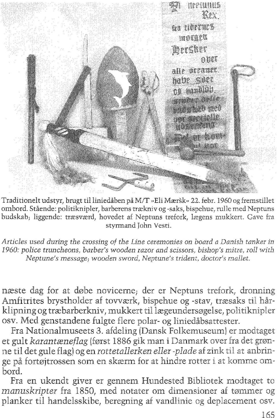 Articles used during the crossing of the Line ceremonies on board a Danish tanker in 1960: police truncheons, barber's wooden razor and scissors, bishop's mitre, roll with Neptune's message-, wooden