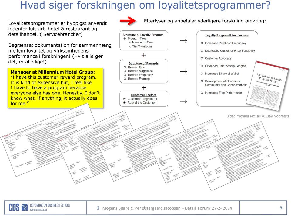 (Hvis alle gør det, er alle lige!) Manager at Millennium Hotel Group: I have this customer reward program.
