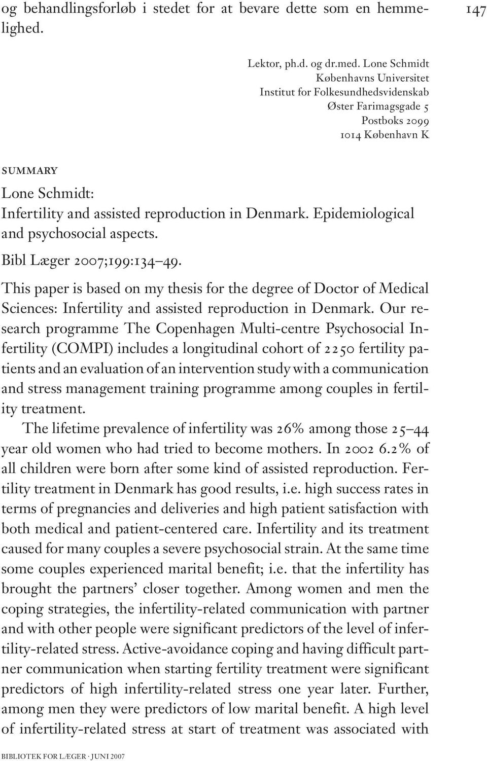 Epidemiological and psychosocial aspects. Bibl Læger 2007;199:134 49. This paper is based on my thesis for the degree of Doctor of Medical Sciences: Infertility and assisted reproduction in Denmark.