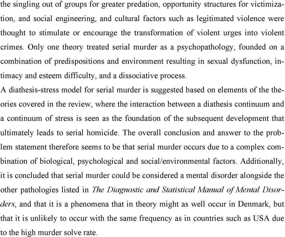 Only one theory treated serial murder as a psychopathology, founded on a combination of predispositions and environment resulting in sexual dysfunction, intimacy and esteem difficulty, and a